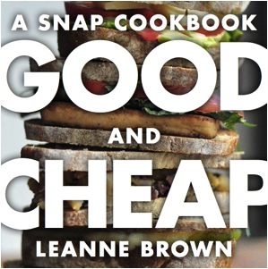 The Mouthful: Check out Good and Cheap by Leanne Brown